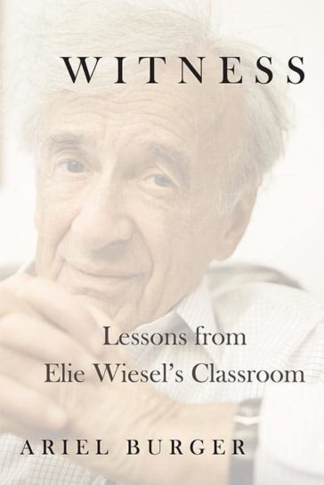 Cover of Witness: Lessons from Elie Wiesel's Classroom by Ariel Burger